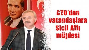 GTO'dan vatandaşlara Sicil Affı müjdesi