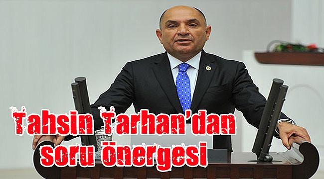 Tahsin Tarhan'dan Başbakan Binali Yıldırım'a soru önergesi