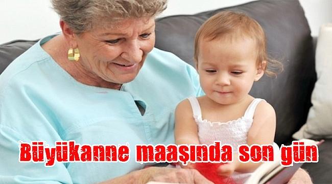 Büyükanne maaşında son gün