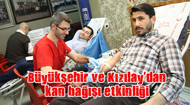 Büyükşehir ve Kızılay'dan kan bağışı etkinliği