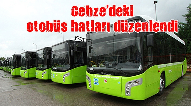 Gebze'deki otobüs hatları düzenlendi