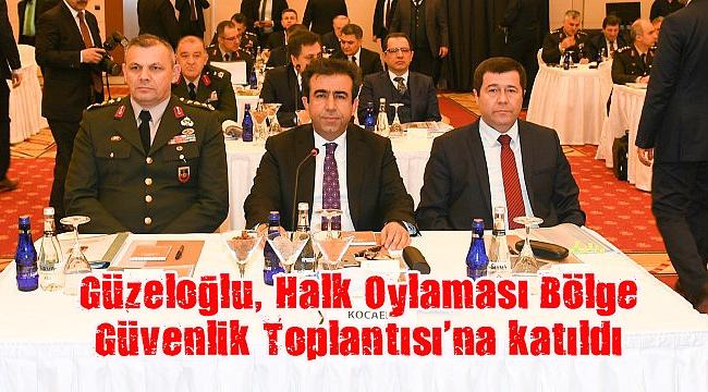 Güzeloğlu, Halk Oylaması Bölge Güvenlik Toplantısı'na katıldı