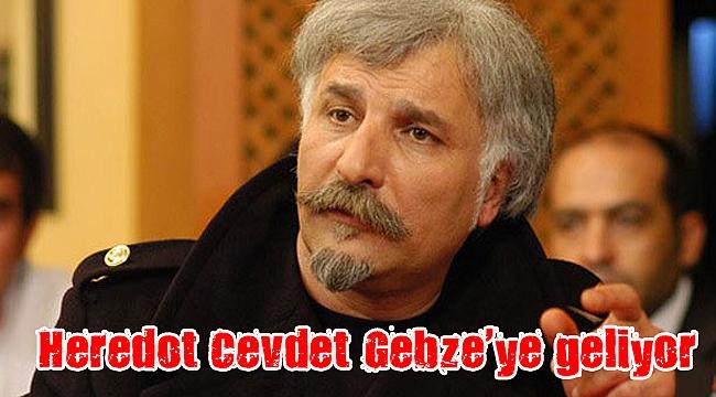 Heredot Cevdet Gebze'ye geliyor