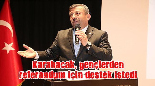 Karabacak, gençlerden referandum için destek istedi