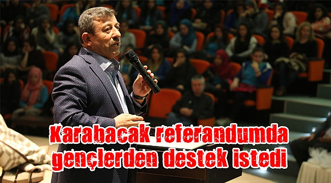 Karabacak referandumda gençlerden destek istedi