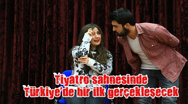 Tiyatro sahnesinde Türkiye'de bir ilk gerçekleşecek