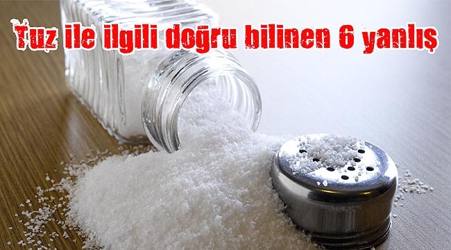 Tuz ile ilgili doğru bilinen 6 yanlış