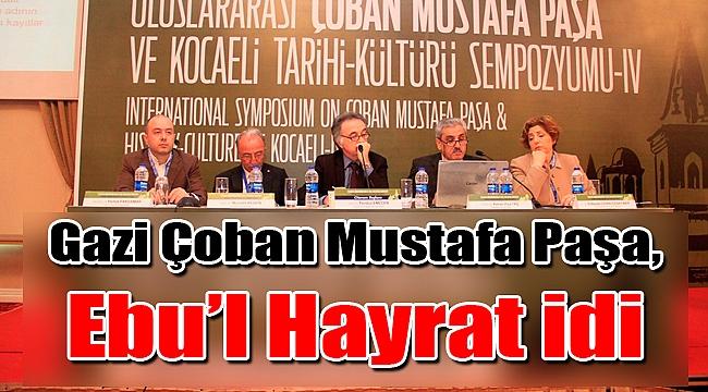Gazi Çoban Mustafa Paşa, güzel ve yararlı işler sahibi Ebu'l Hayrat idi