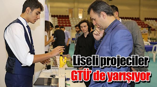 Liseli projeciler GTÜ' de yarışıyor