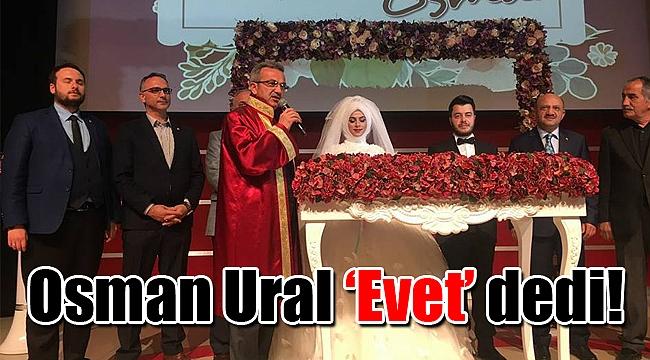 Osman Ural 'Evet' dedi!