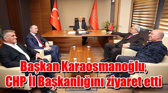 Başkan Karaosmanoğlu, CHP İl Başkanlığını ziyaret etti