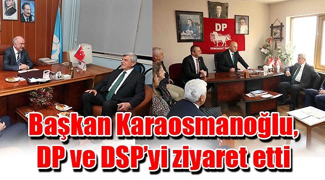 Başkan Karaosmanoğlu, DP ve DSP'yi ziyaret etti