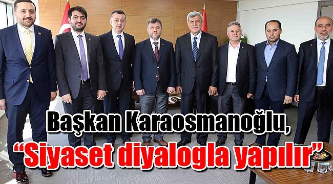 """Başkan Karaosmanoğlu, """"Siyaset diyalogla yapılır"""""""