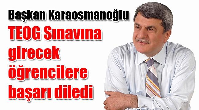 Başkan Karaosmanoğlu TEOG Sınavına girecek öğrencilere başarı diledi