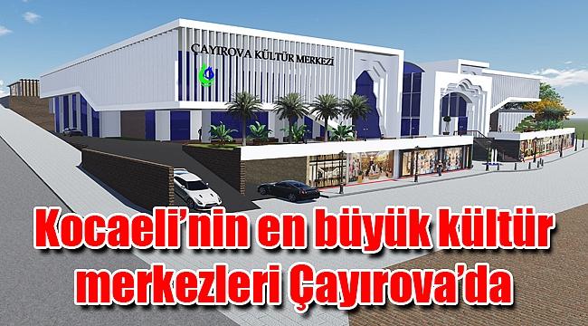 Kocaeli'nin en büyük kültür merkezleri Çayırova'da