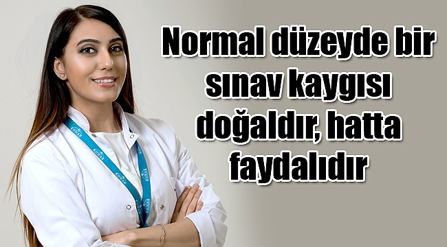 Normal düzeyde bir sınav kaygısı doğaldır, hatta faydalıdır
