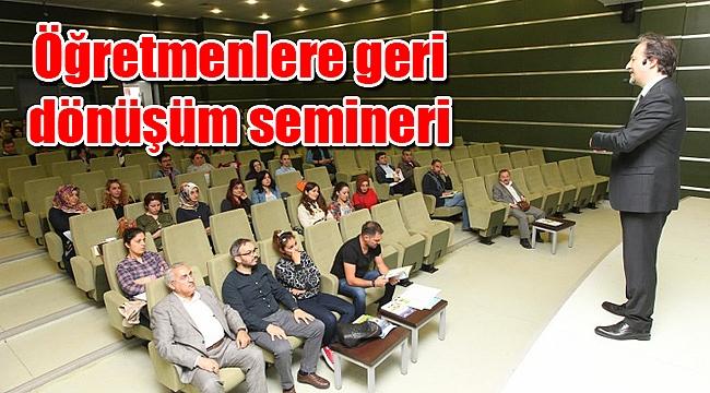 Öğretmenlere geri dönüşüm semineri