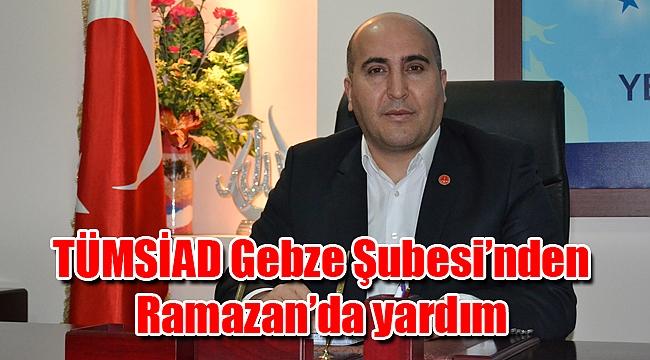 TÜMSİAD Gebze Şubesi'nden Ramazan'da yardım