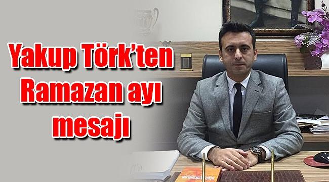 Yakup Törk'ten Ramazan ayı mesajı