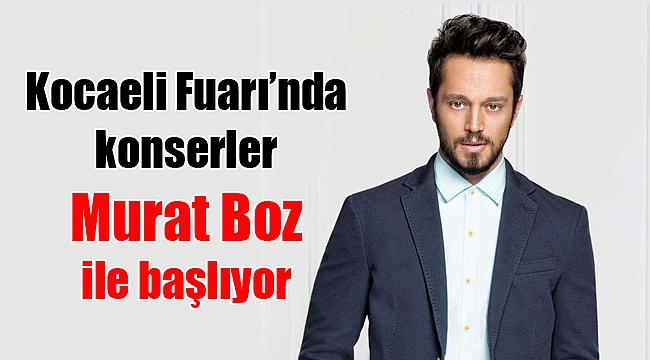 Kocaeli Fuarı'nda konserler Murat Boz ile başlıyor