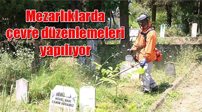 Mezarlıklarda çevre düzenlemeleri yapılıyor