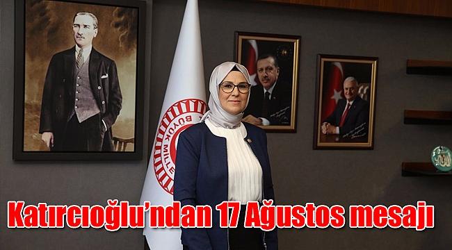 Katırcıoğlu'ndan 17 Ağustos mesajı