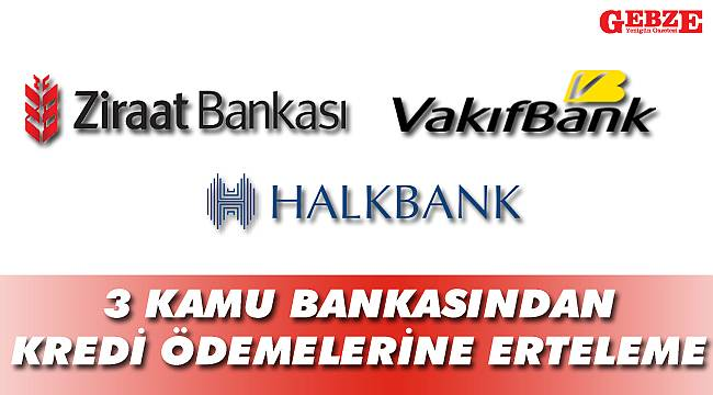 3 kamu bankasından kredi ödemelerine erteleme