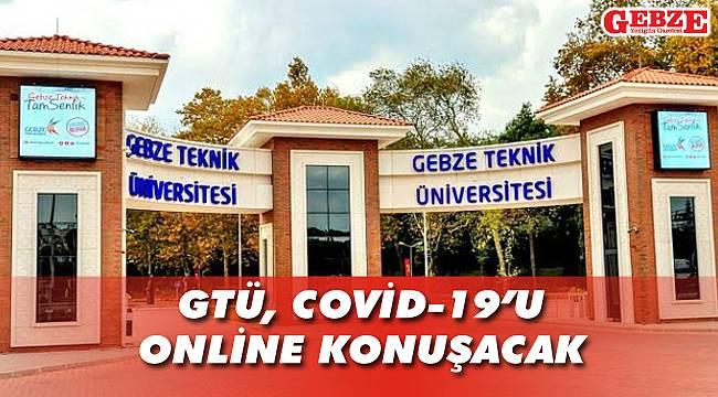GTÜ, COVİD-19'u online konuşacak