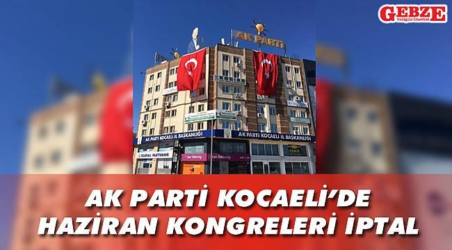AK Parti Kocaeli'de Haziran kongreleri iptal