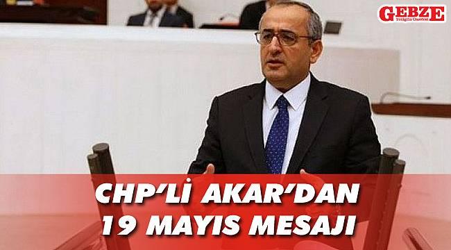 CHP'li Akar'dan 19 Mayıs mesajı