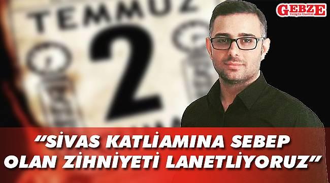 Gökhan Aktaş, Sivas Katliamı'nda kaybedilen canları andı