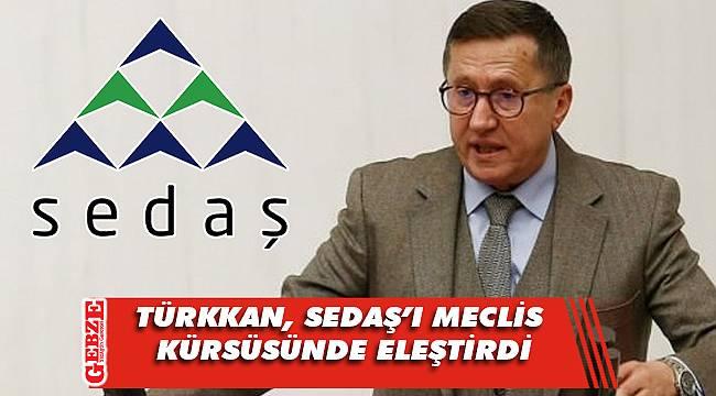Türkkan'dan SEDAŞ'a eleştiri