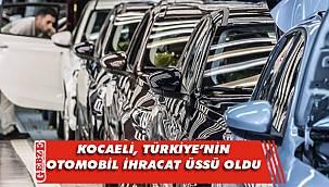İhraç edilen her 100 araçtan 42'si Kocaeli'nde üretildi