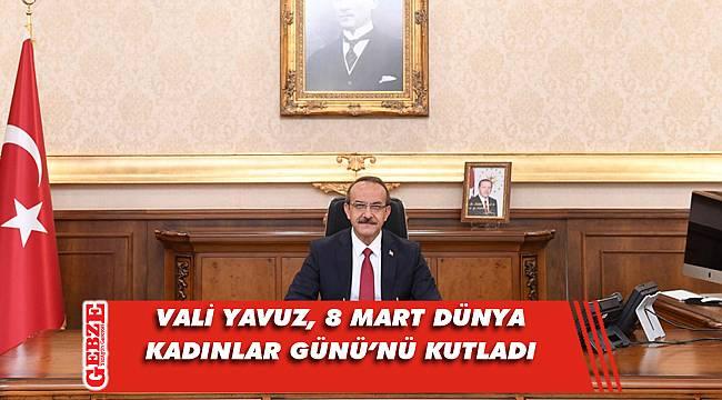 Vali Yavuz'dan 8 Mart mesajı