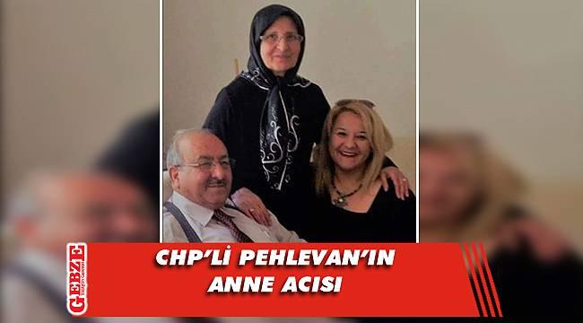 CHP'li Pehlevan'ın annesi hayatını kaybetti