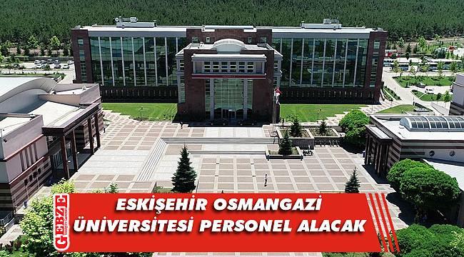 Eskişehir Osmangazi Üniversitesi, 43 sözleşmeli personel alacak