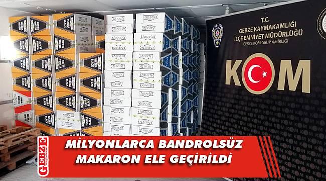 Gebze'de 2 milyon bandrolsüz makaron ele geçirildi
