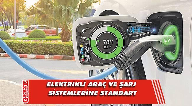 Elektrikli araç ve şarj sistemlerine standart