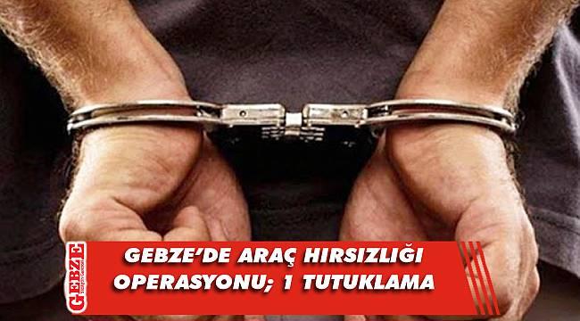 Gebze'de araç hırsızlığı zanlısı tutuklandı