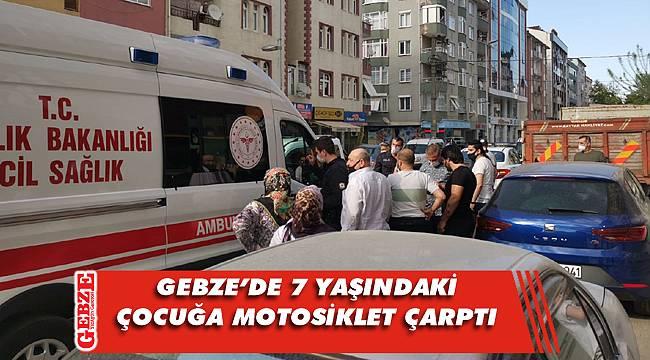 Gebze'de motosikletin çarptığı çocuk yaralandı