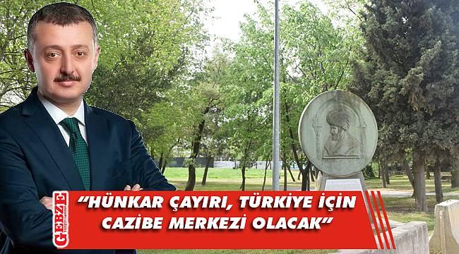 Tahir Büyükakın'dan Hünkar Çayırı açıklaması