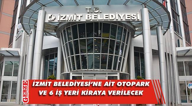 İzmit Belediyesi'ne ait otopark ve 6 işyeri kiraya verilecek