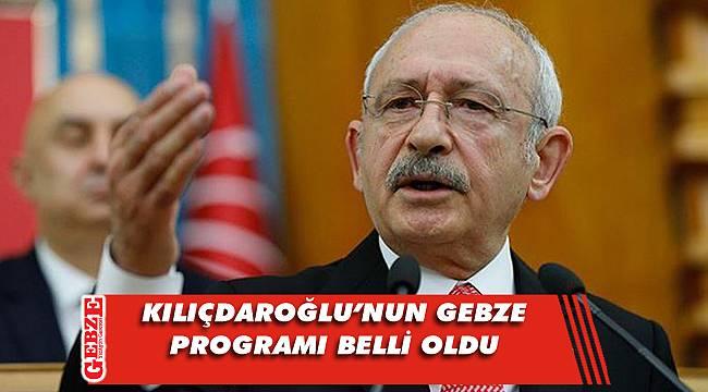 Kılıçdaroğlu'nuın Gebze'deki programı netlik kazandı