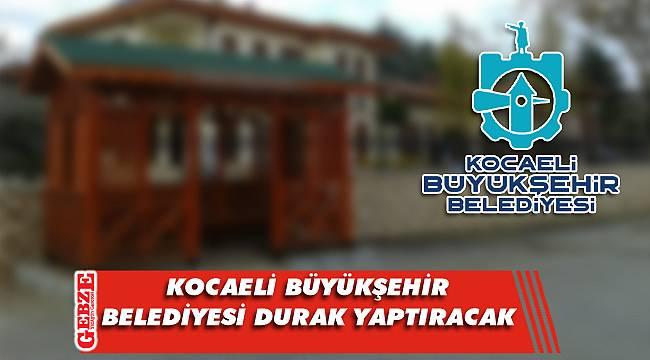 Kocaeli Büyükşehir Belediyesi, durak inşaatı yaptıracak