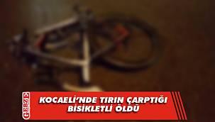 Kocaeli'nde tırın çarptığı bisikletli öldü