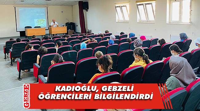 Öğrenciler Kadıoğlu'nu dinleyerek öğrendi
