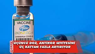 Üçüncü doz, antikor seviyesini üç kattan fazla artırıyor