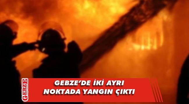 Gebze'de iki ayrı noktada yangın