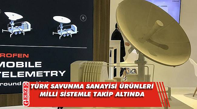 Türk savunma sanayisi ürünleri milli sistemle takip altında