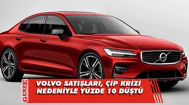 Volvo satışları, çip krizi nedeniyle yüzde 10 düştü